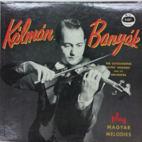 Kálmán Banyák, the outstanding Gypsy violinist and his orchestra, play Magyar melodies